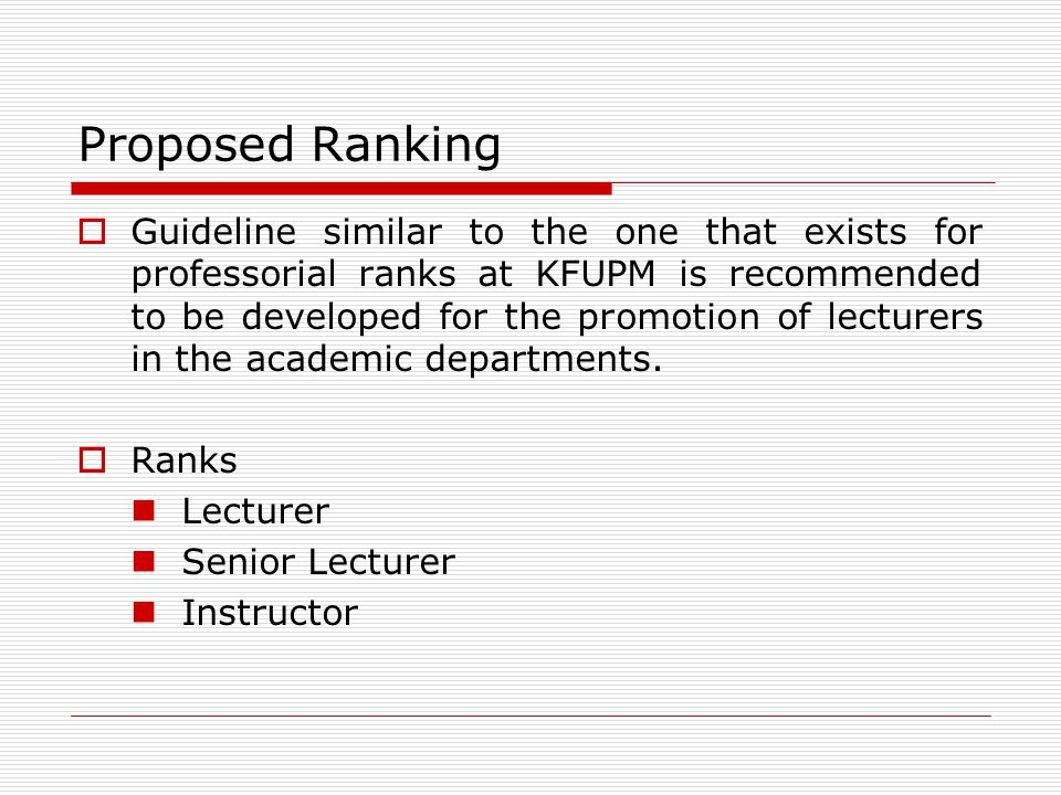 Proposed Ranking Guideline similar to the one that exists for professorial ranks at KFUPM is recommended to be developed for the promotion of lecturer