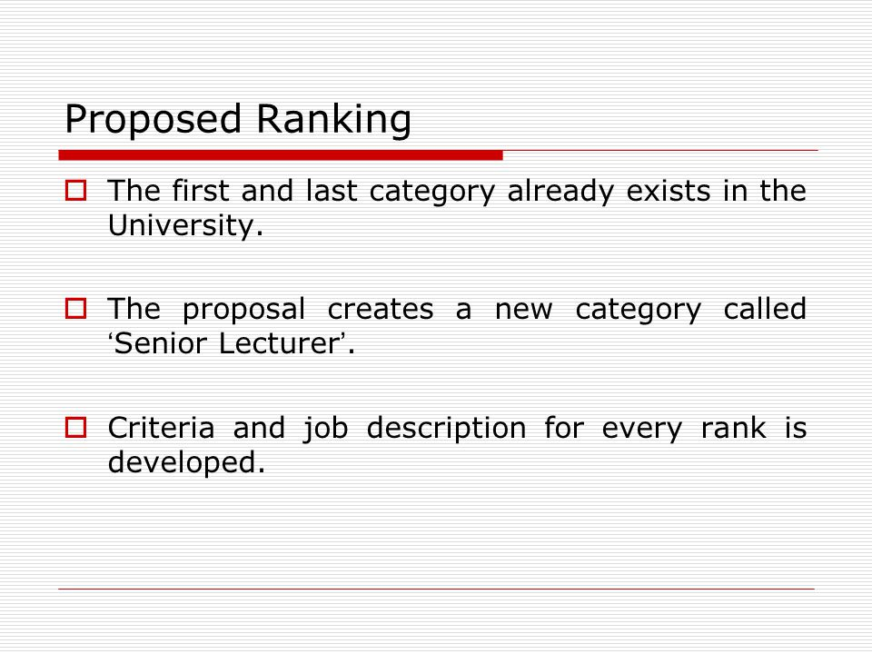Proposed Ranking The first and last category already exists in the University. The proposal creates a new category called Senior Lecturer. Criteria an