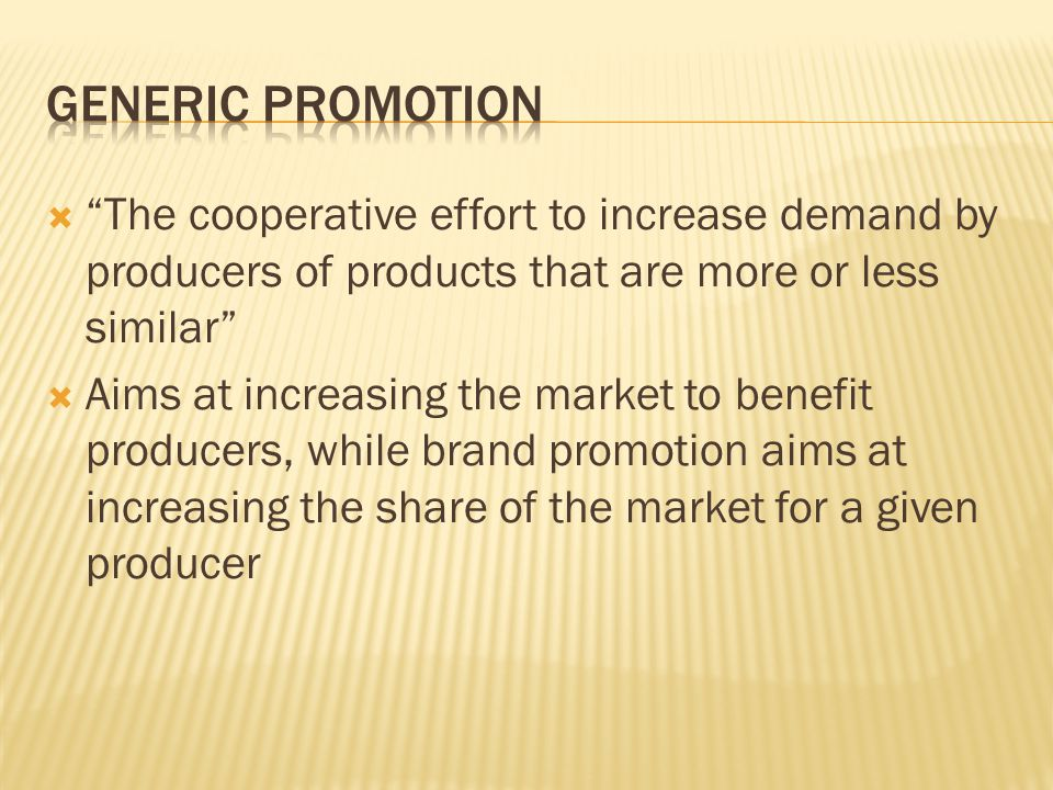 The cooperative effort to increase demand by producers of products that are more or less similar Aims at increasing the market to benefit producers, while brand promotion aims at increasing the share of the market for a given producer