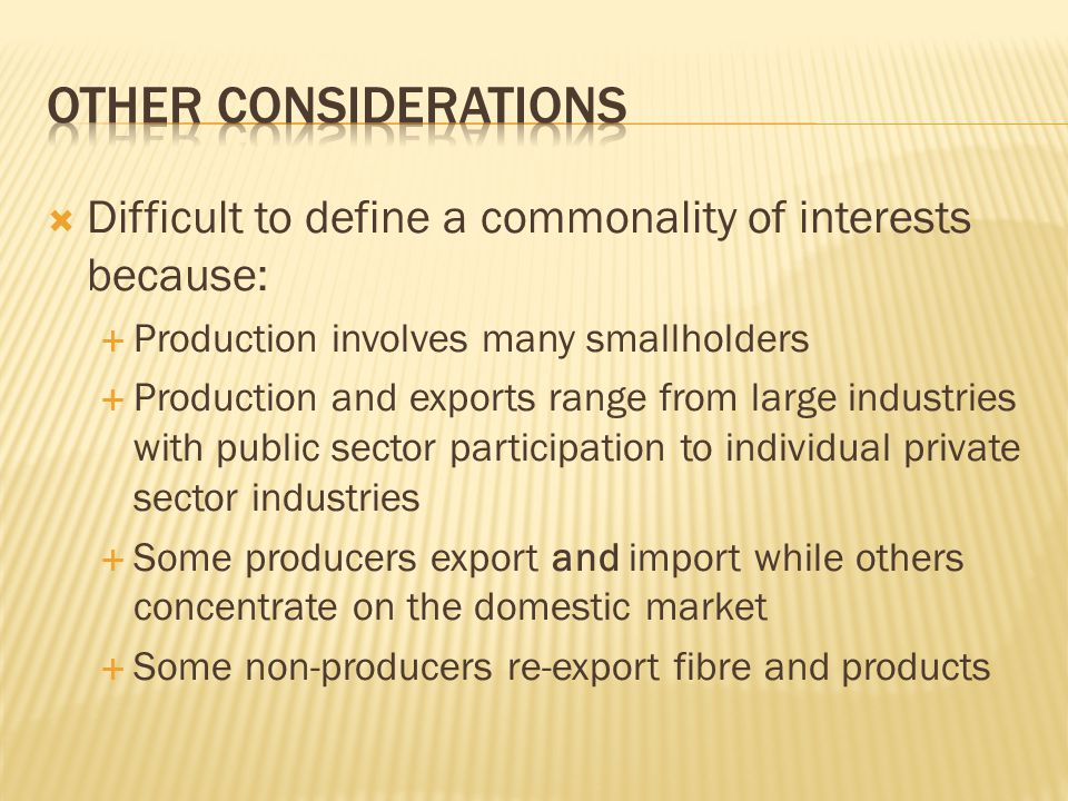 Difficult to define a commonality of interests because: Production involves many smallholders Production and exports range from large industries with