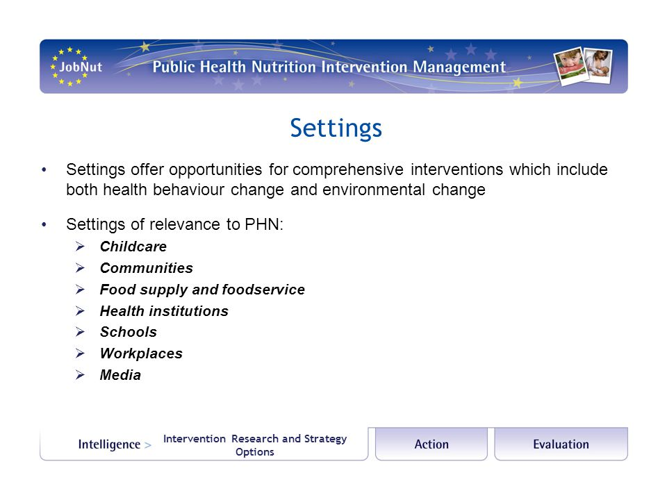 Intervention Research and Strategy Options Settings Settings offer opportunities for comprehensive interventions which include both health behaviour c