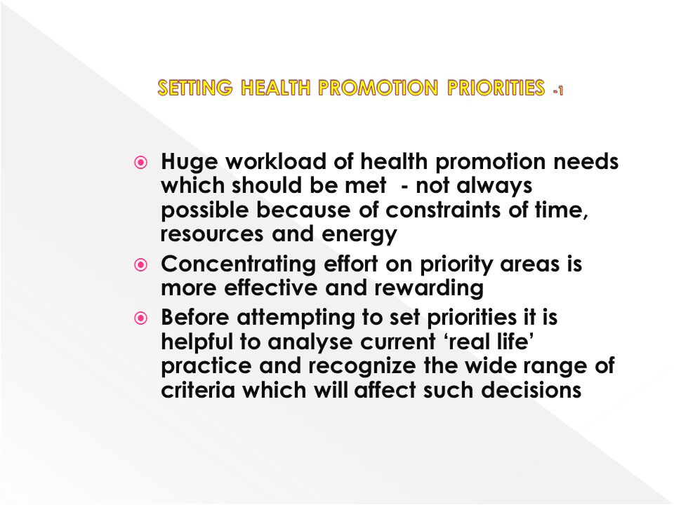 Huge workload of health promotion needs which should be met - not always possible because of constraints of time, resources and energy Concentrating e