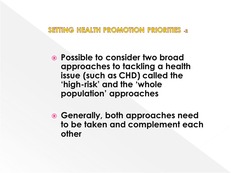 Possible to consider two broad approaches to tackling a health issue (such as CHD) called the high-risk and the whole population approaches Generally,