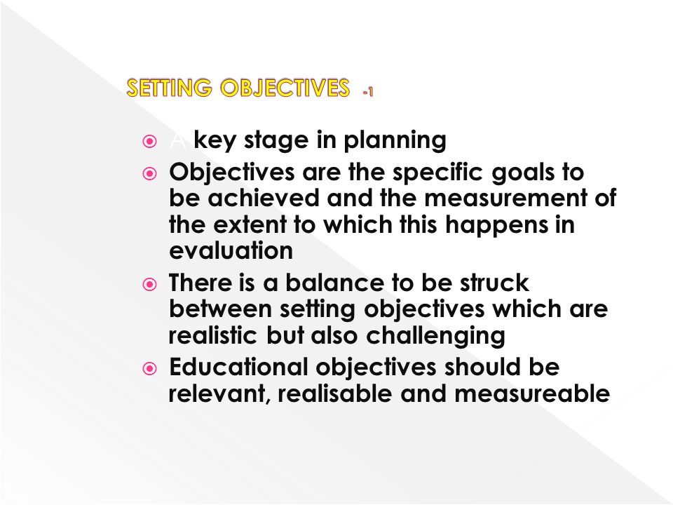 A key stage in planning Objectives are the specific goals to be achieved and the measurement of the extent to which this happens in evaluation There i