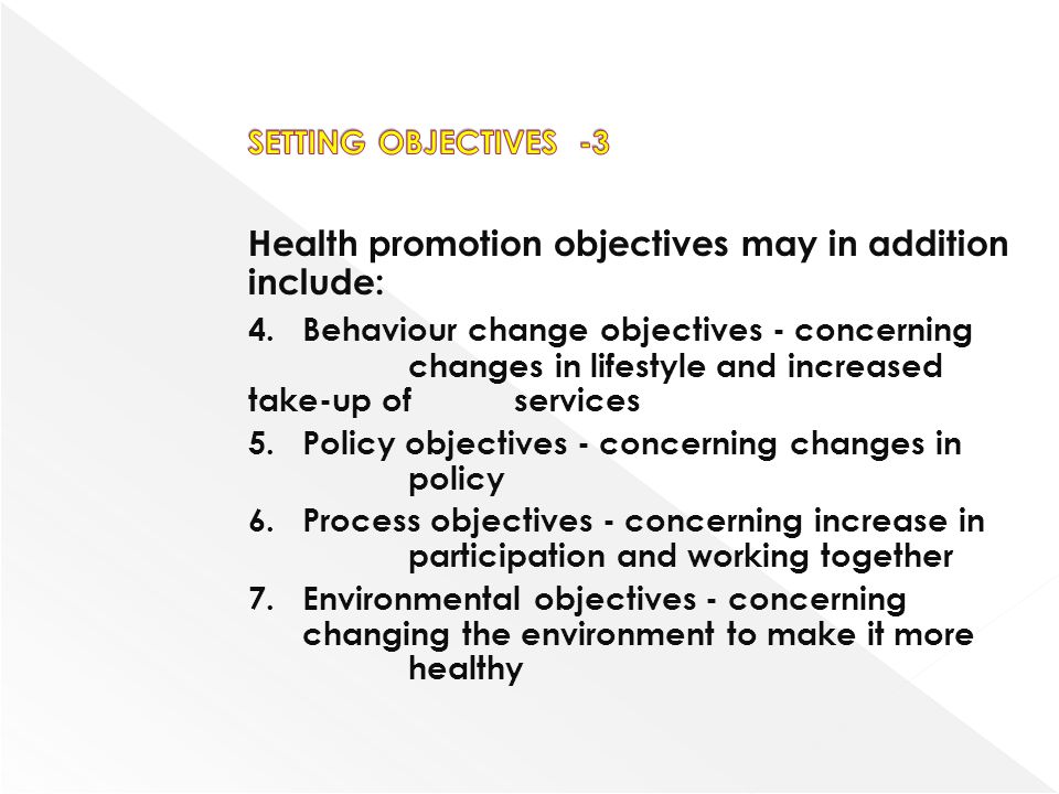 Health promotion objectives may in addition include: 4.Behaviour change objectives - concerning changes in lifestyle and increased take-up of services