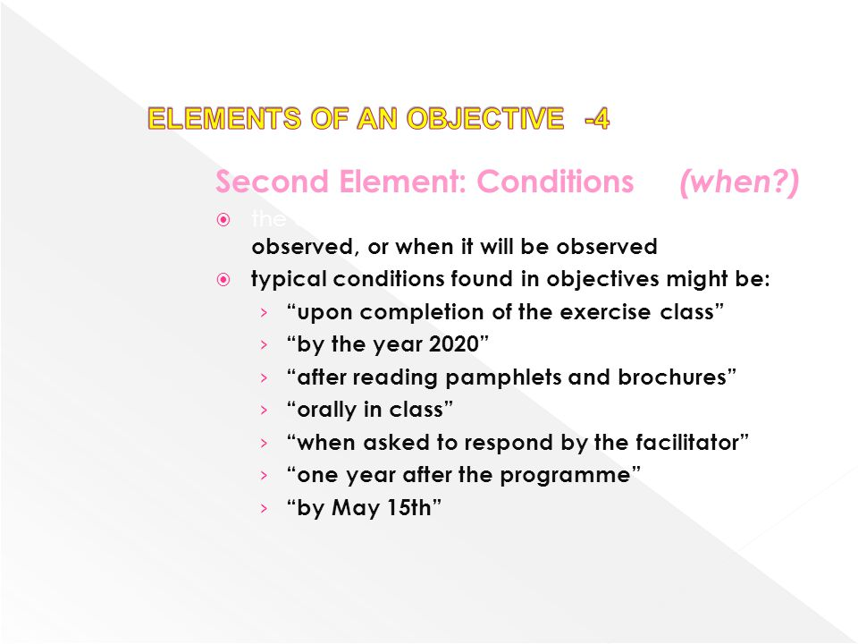 Second Element: Conditions (when?) the conditions under which the outcome will be observed, or when it will be observed typical conditions found in ob