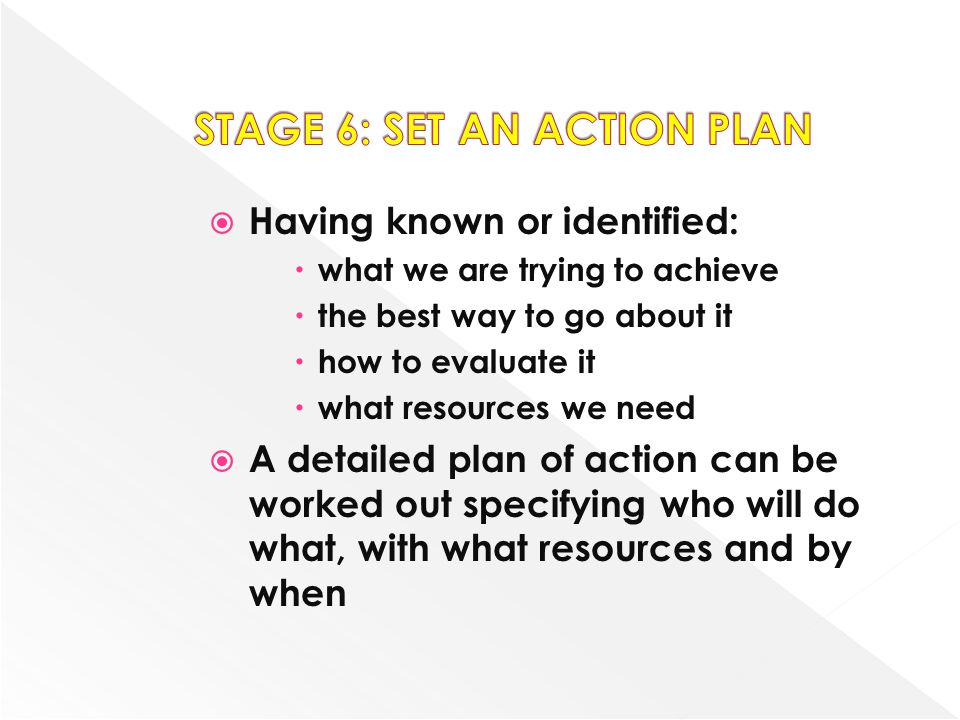 Having known or identified: what we are trying to achieve the best way to go about it how to evaluate it what resources we need A detailed plan of act