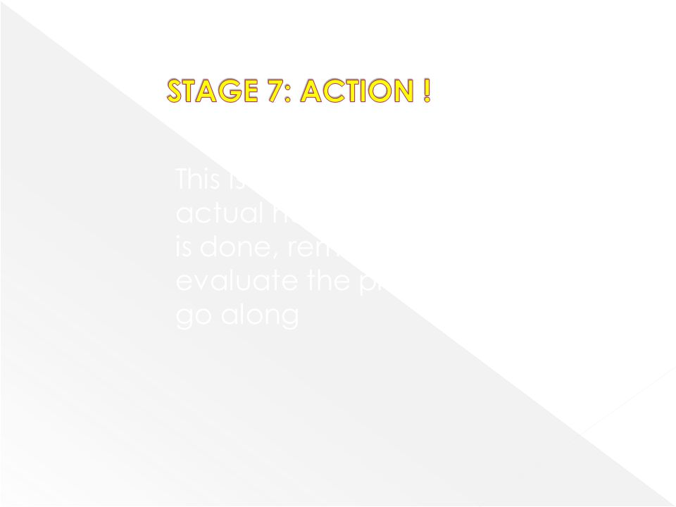 This is the stage in which the actual health promotion work is done, remembering to evaluate the process as we go along
