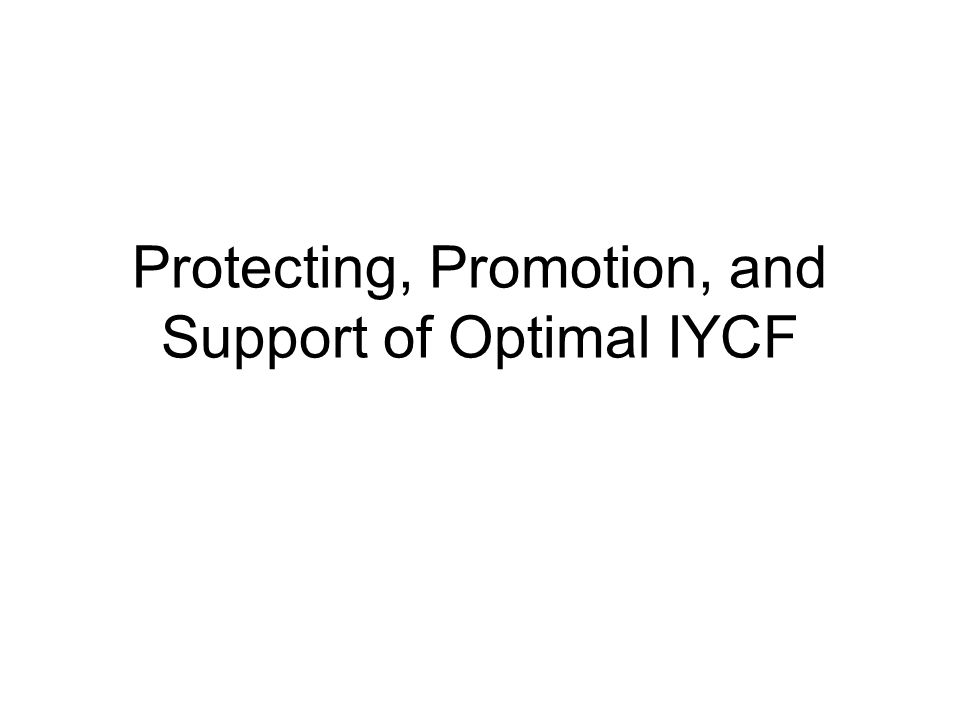 Protecting, Promotion, and Support of Optimal IYCF