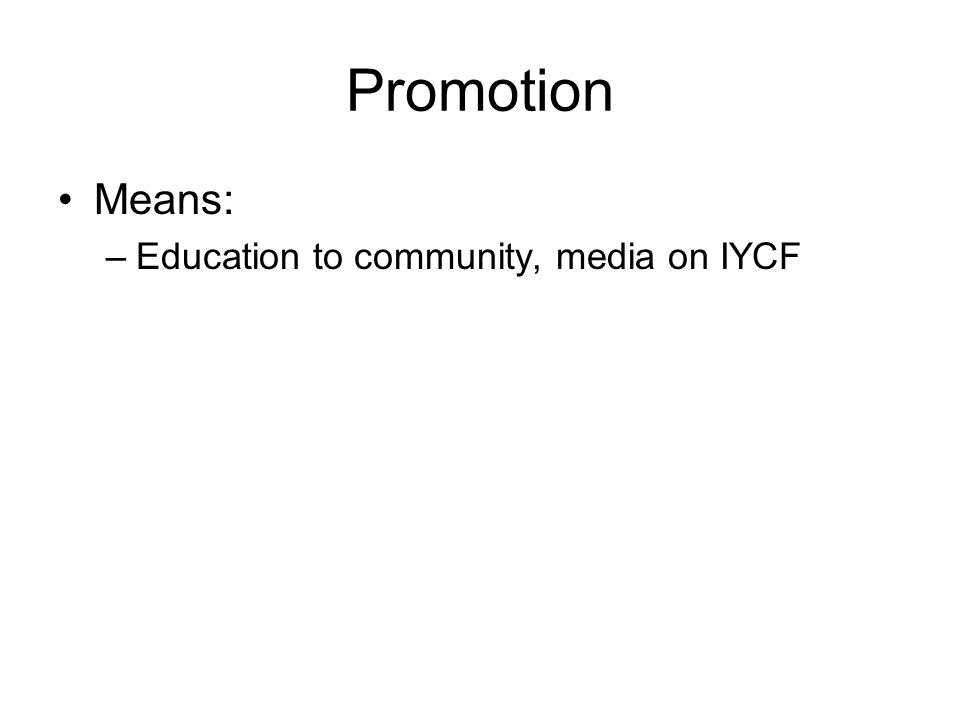 Promotion Means: –Education to community, media on IYCF
