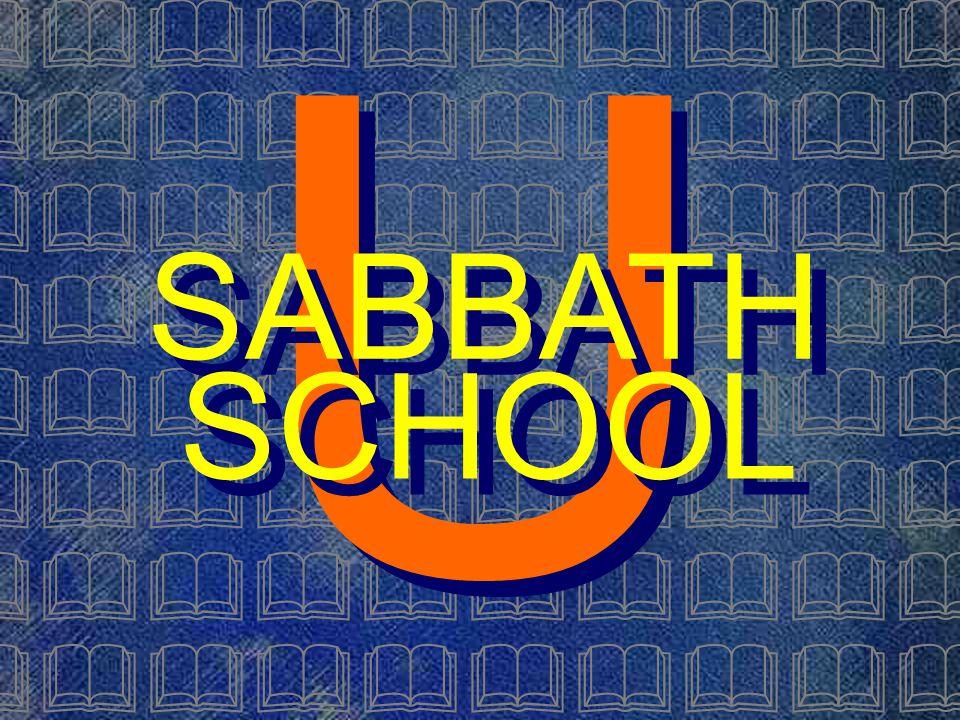 U U SABBATH SABBATH SCHOOL SCHOOL