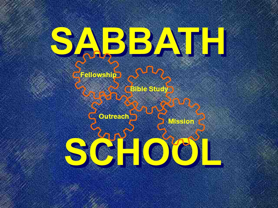 SABBATH SCHOOL SABBATH SCHOOL Fellowship Outreach Mission Bible Study