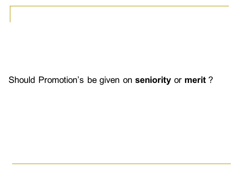Should Promotions be given on seniority or merit