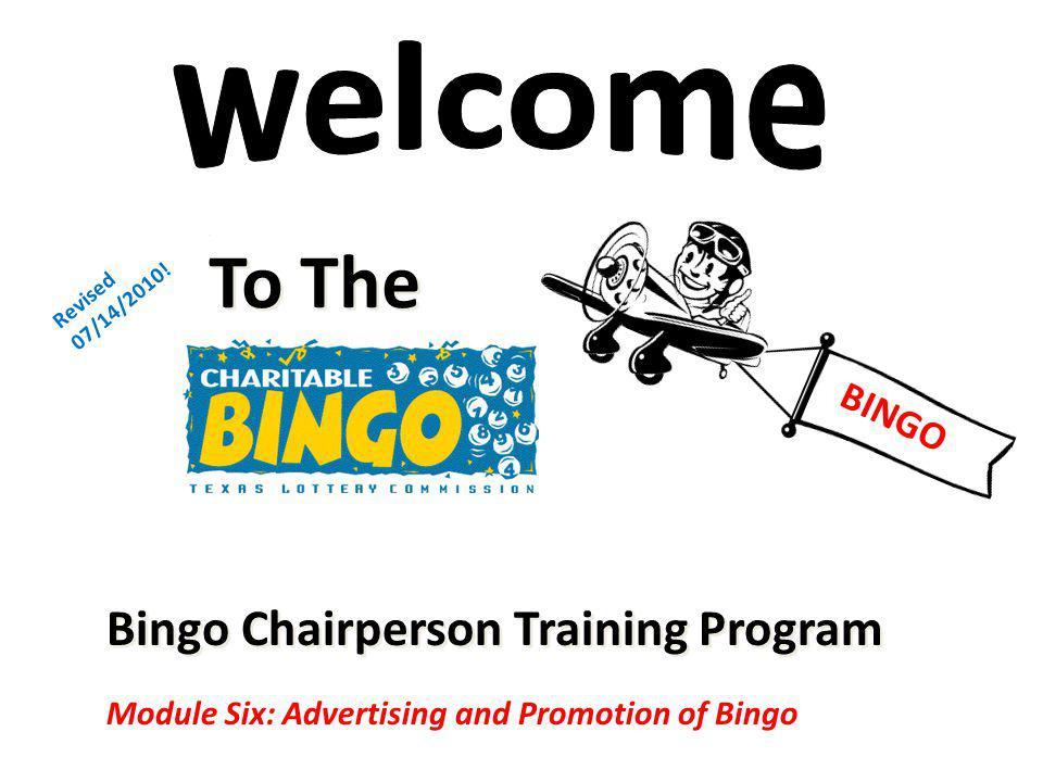 Bingo Chairperson Training Program To The Revised 07/14/2010! Module Six: Advertising and Promotion of Bingo BINGO