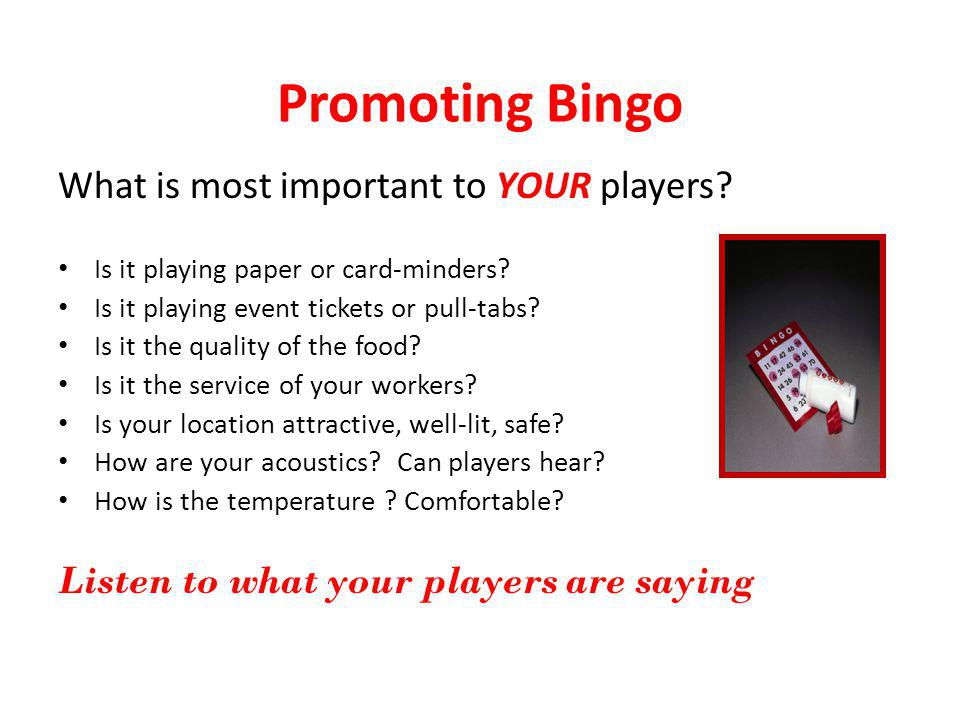 Promoting Bingo What is most important to YOUR players? Is it playing paper or card-minders? Is it playing event tickets or pull-tabs? Is it the quali
