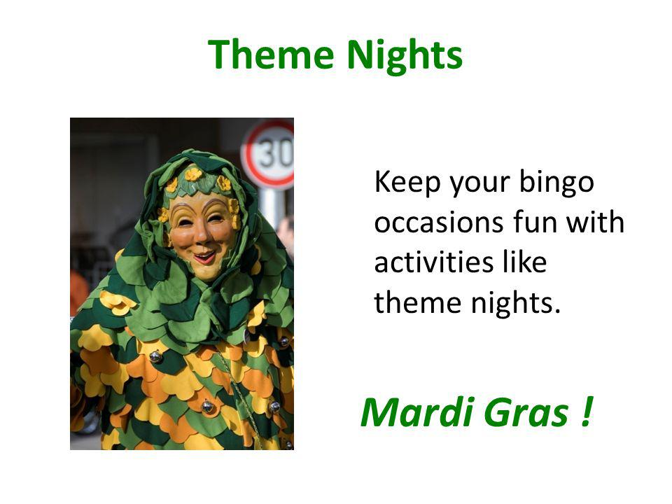 Theme Nights Keep your bingo occasions fun with activities like theme nights. Mardi Gras !
