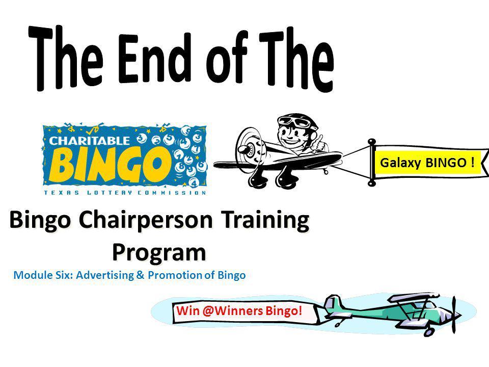 Bingo Chairperson Training Program Module Six: Advertising & Promotion of Bingo Galaxy BINGO ! Win @Winners Bingo!