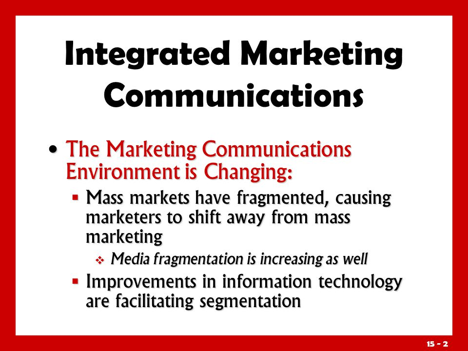 15 - 2 The Marketing Communications Environment is Changing: The Marketing Communications Environment is Changing: Mass markets have fragmented, causi
