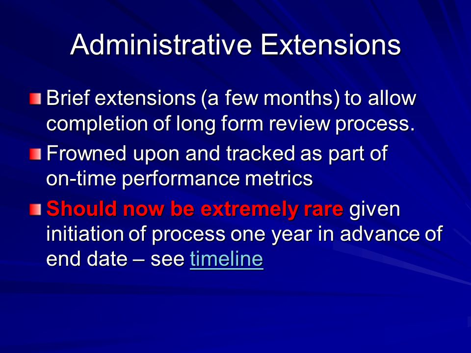 Administrative Extensions Brief extensions (a few months) to allow completion of long form review process.