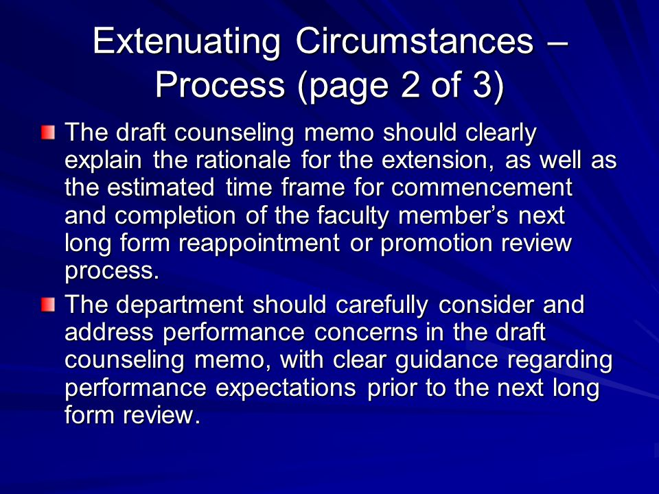 Extenuating Circumstances – Process (page 2 of 3) The draft counseling memo should clearly explain the rationale for the extension, as well as the est