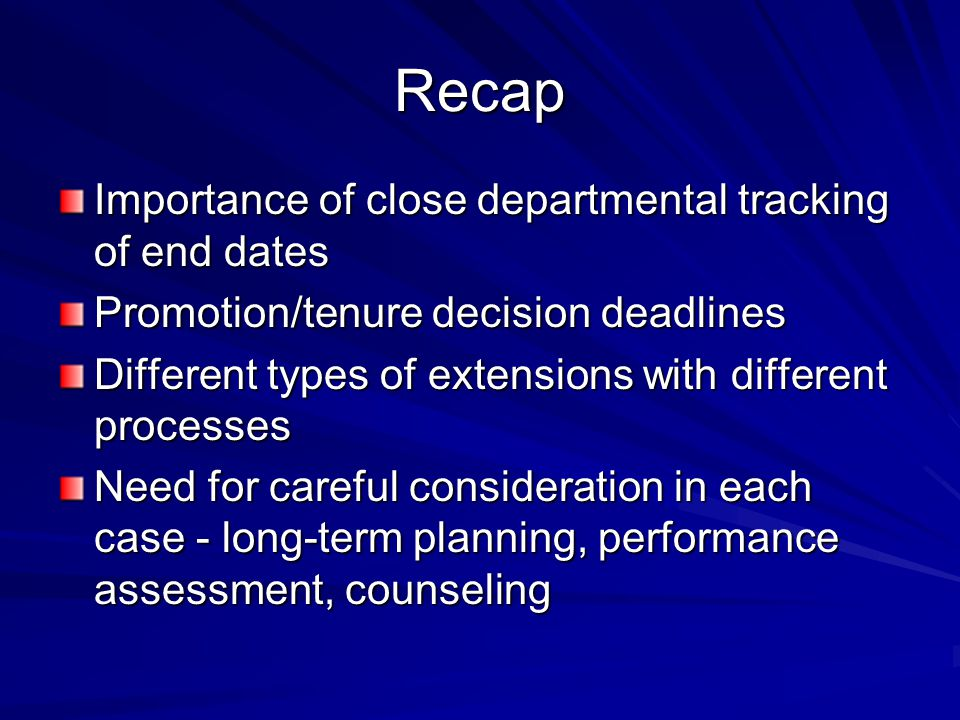 Recap Importance of close departmental tracking of end dates Promotion/tenure decision deadlines Different types of extensions with different processe