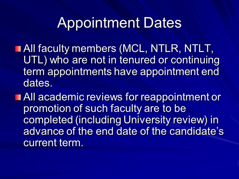 Appointment Dates All faculty members (MCL, NTLR, NTLT, UTL) who are not in tenured or continuing term appointments have appointment end dates.