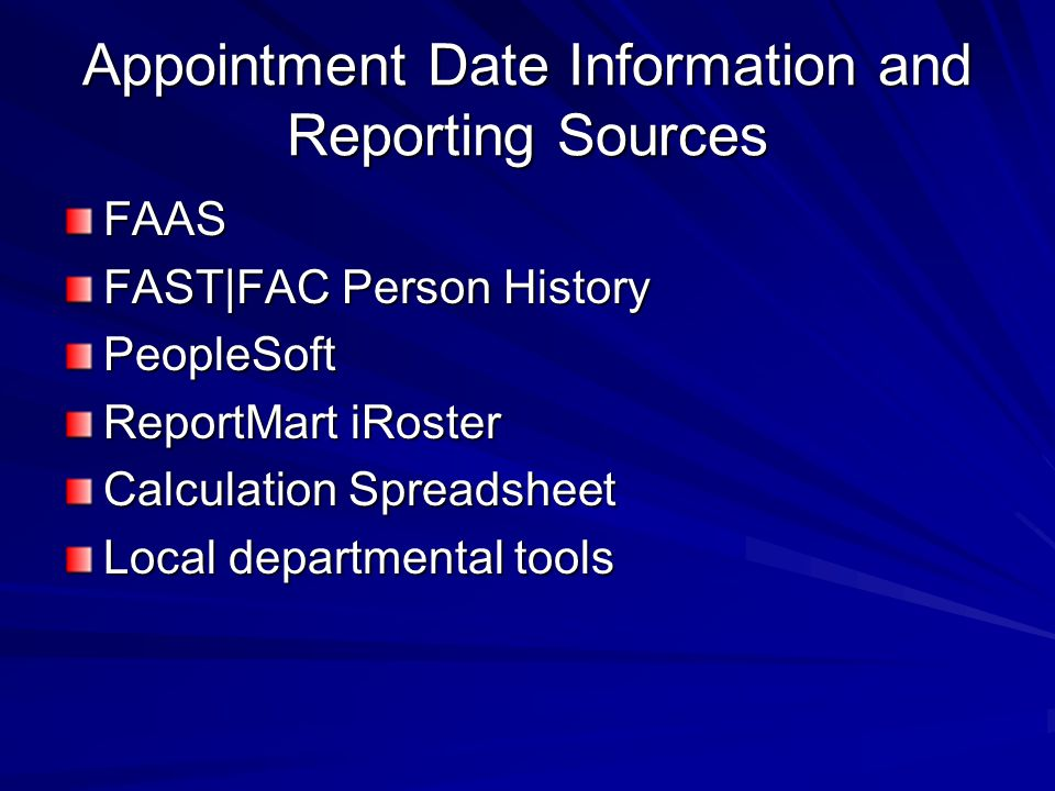 Appointment Date Information and Reporting Sources FAAS FAST|FAC Person History PeopleSoft ReportMart iRoster Calculation Spreadsheet Local departmental tools