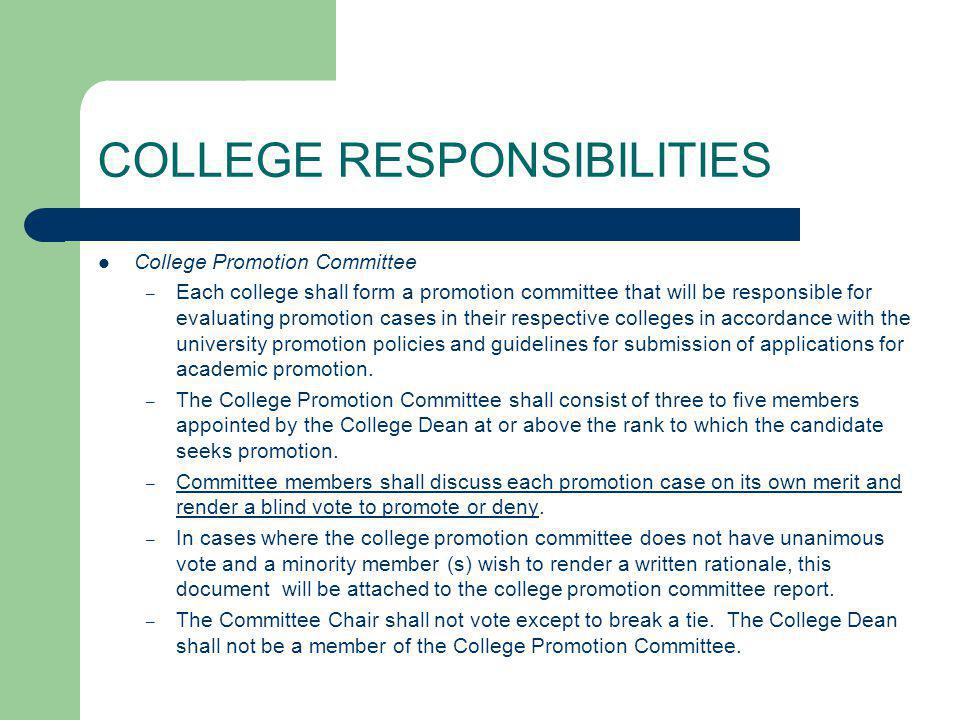 COLLEGE RESPONSIBILITIES College Promotion Committee – Each college shall form a promotion committee that will be responsible for evaluating promotion cases in their respective colleges in accordance with the university promotion policies and guidelines for submission of applications for academic promotion.