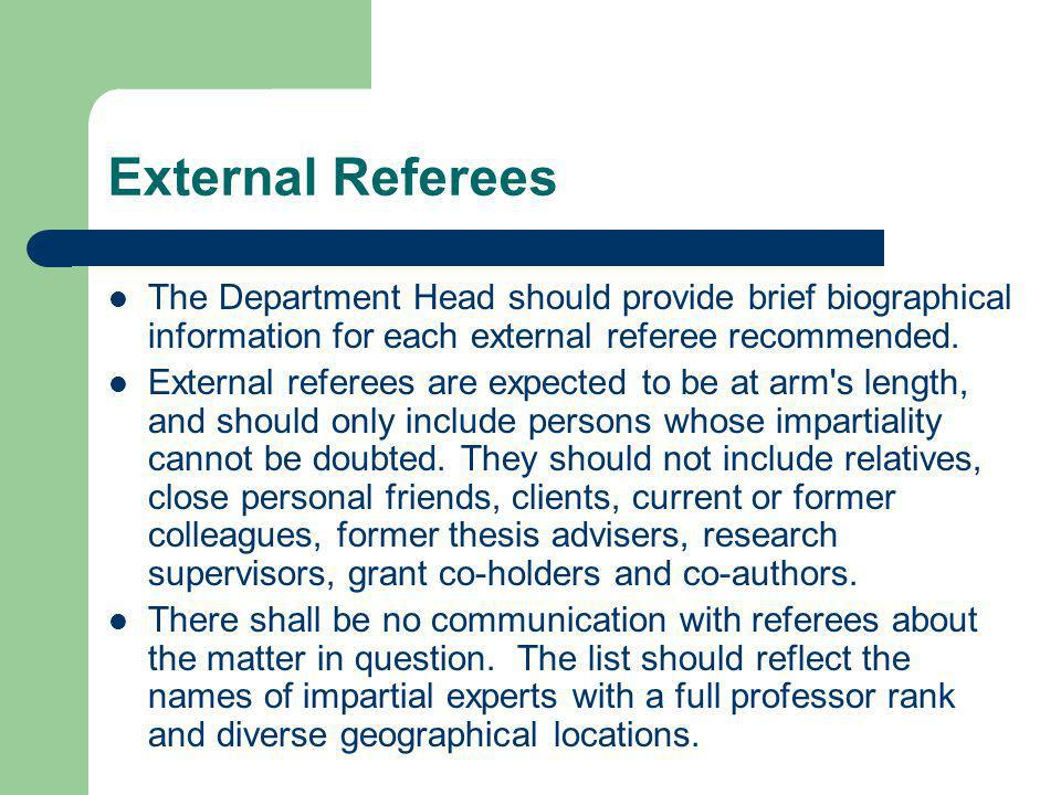 External Referees The Department Head should provide brief biographical information for each external referee recommended.