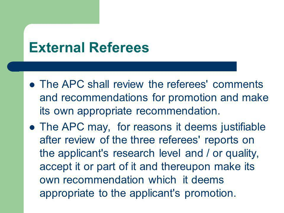External Referees The APC shall review the referees comments and recommendations for promotion and make its own appropriate recommendation.