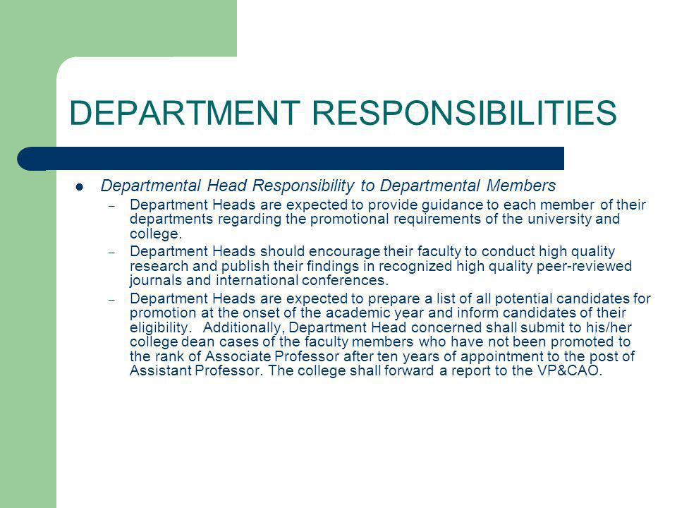 DEPARTMENT RESPONSIBILITIES Departmental Head Responsibility to Departmental Members – Department Heads are expected to provide guidance to each member of their departments regarding the promotional requirements of the university and college.