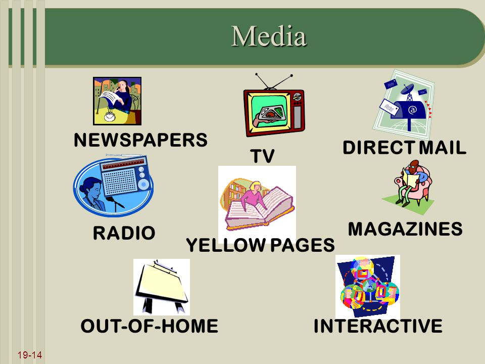 19-14 Media TV MAGAZINES NEWSPAPERS DIRECT MAIL RADIO OUT-OF-HOMEINTERACTIVE YELLOW PAGES