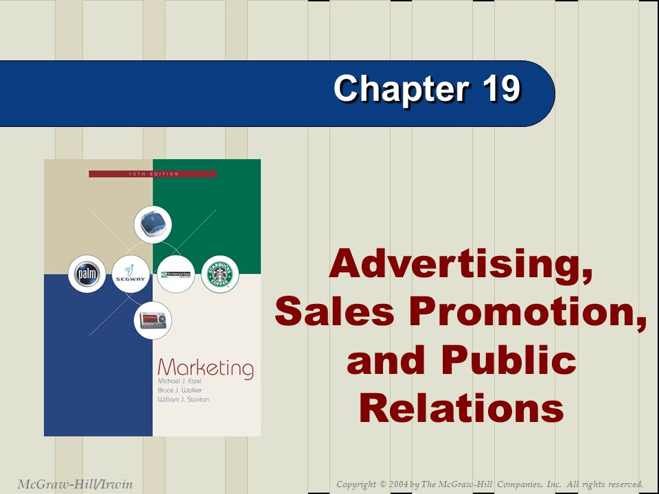 19-2 Advertising, Sales Promotion, and Public Relations Chapter 19 McGraw-Hill/Irwin Copyright © 2004 by The McGraw-Hill Companies, Inc. All rights re