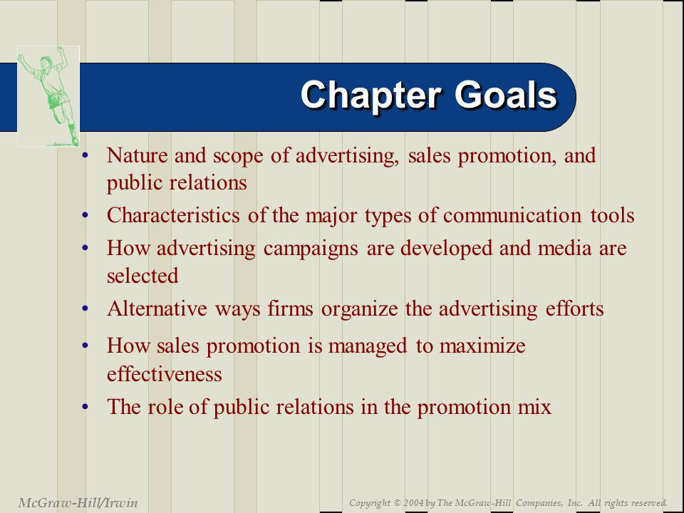 19-3 Chapter Goals McGraw-Hill/Irwin Copyright © 2004 by The McGraw-Hill Companies, Inc. All rights reserved. Nature and scope of advertising, sales p