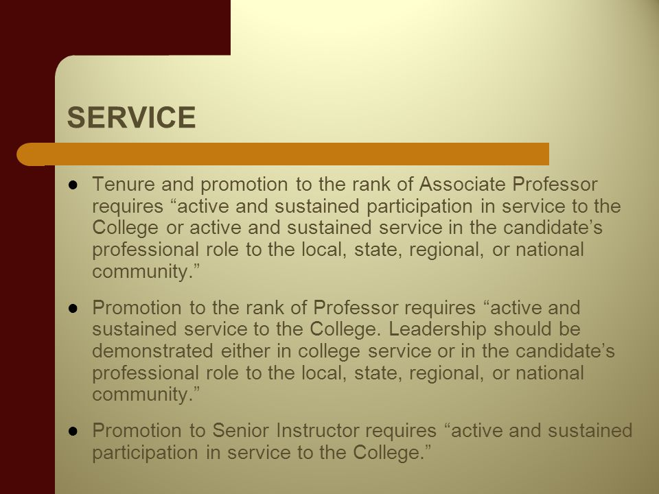 SERVICE Tenure and promotion to the rank of Associate Professor requires active and sustained participation in service to the College or active and sustained service in the candidates professional role to the local, state, regional, or national community.
