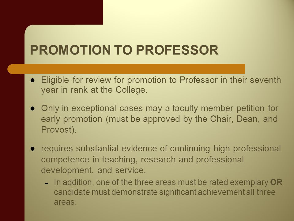 PROMOTION TO PROFESSOR Eligible for review for promotion to Professor in their seventh year in rank at the College.