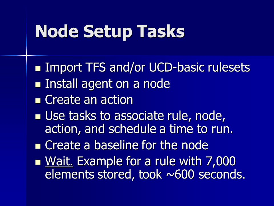 Node Setup Tasks Import TFS and/or UCD-basic rulesets Import TFS and/or UCD-basic rulesets Install agent on a node Install agent on a node Create an action Create an action Use tasks to associate rule, node, action, and schedule a time to run.