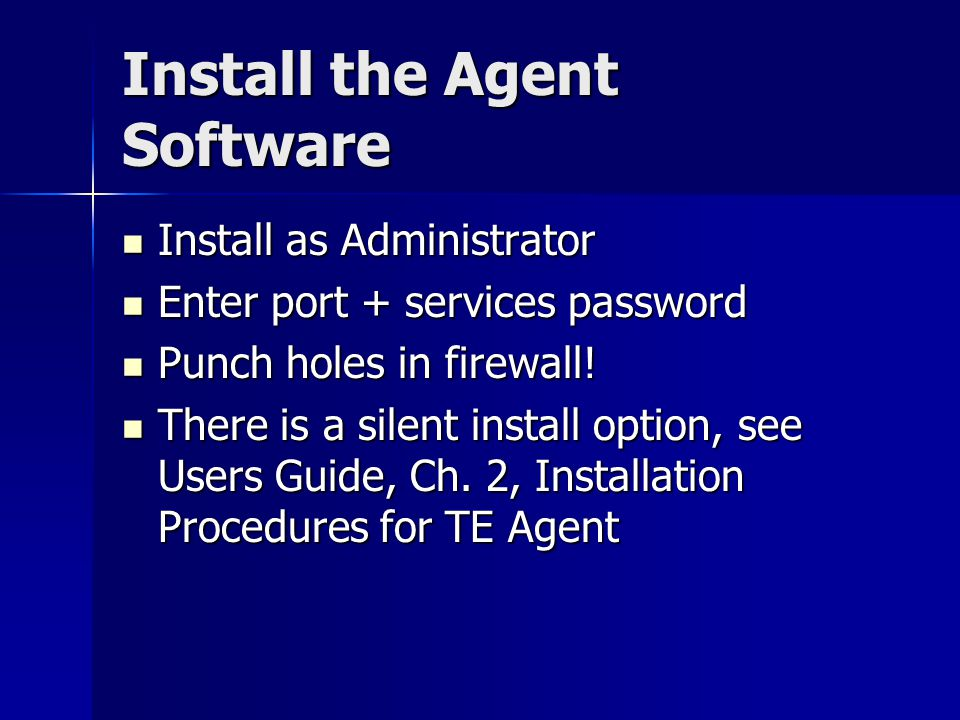 Install the Agent Software Install as Administrator Install as Administrator Enter port + services password Enter port + services password Punch holes in firewall.