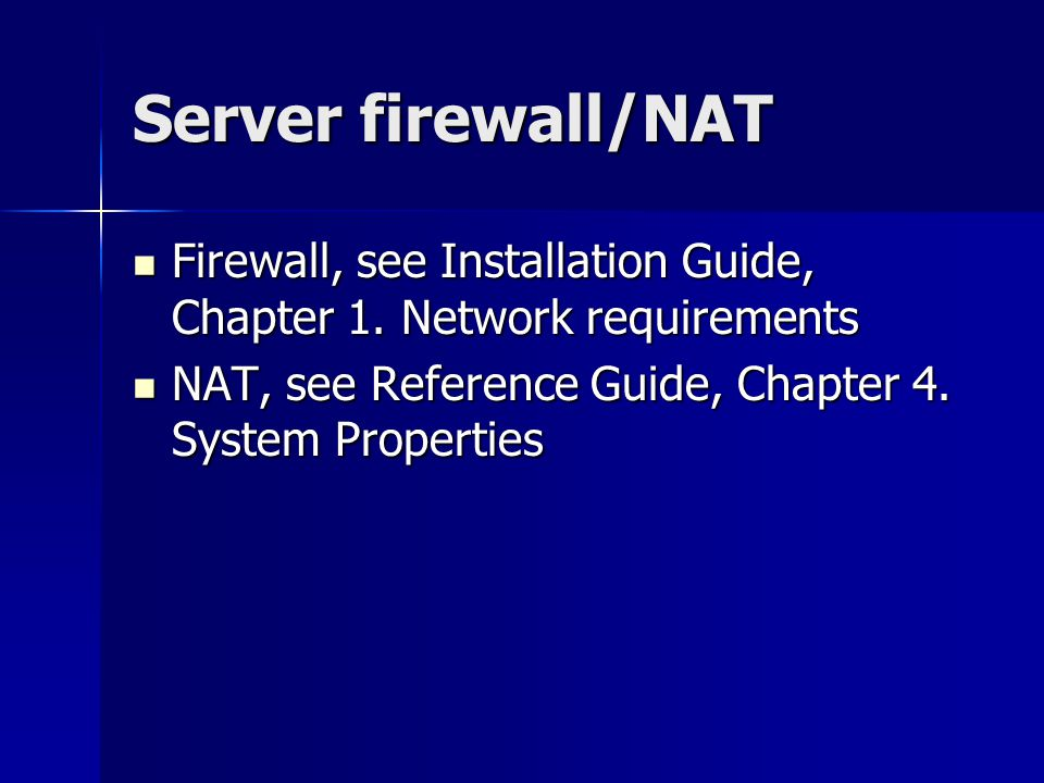 Server firewall/NAT Firewall, see Installation Guide, Chapter 1.