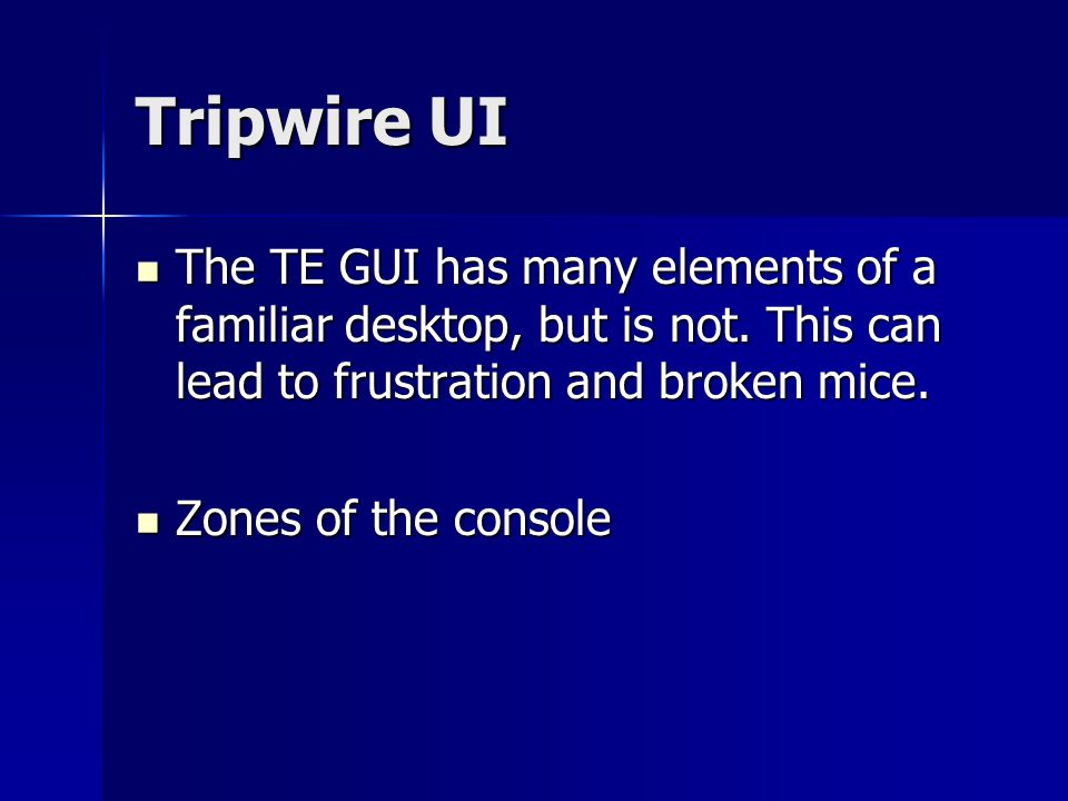 Tripwire UI The TE GUI has many elements of a familiar desktop, but is not.