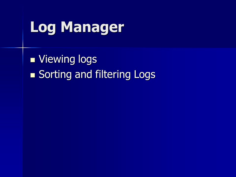 Log Manager Viewing logs Viewing logs Sorting and filtering Logs Sorting and filtering Logs