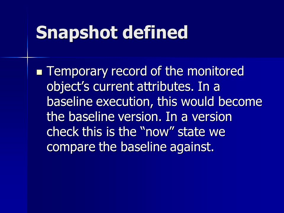 Snapshot defined Temporary record of the monitored objects current attributes.