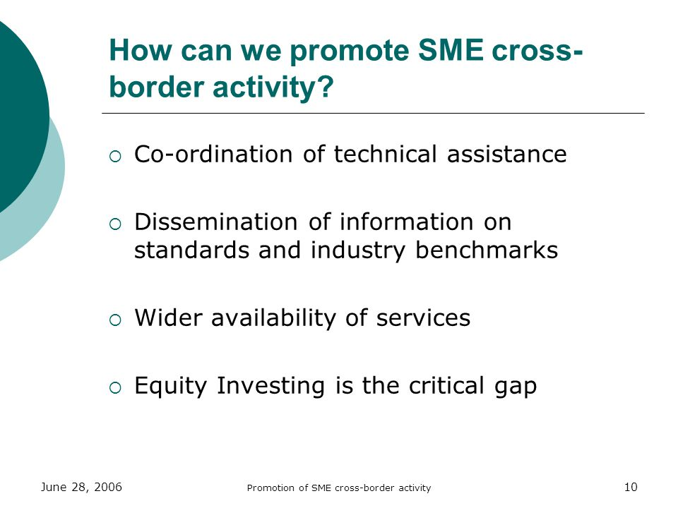 June 28, 2006 Promotion of SME cross-border activity 10 How can we promote SME cross- border activity.