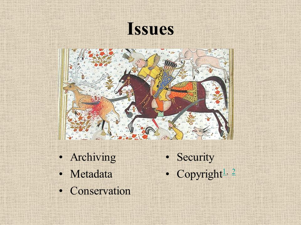 Issues Archiving Metadata Conservation Security Copyright 1, 2 12