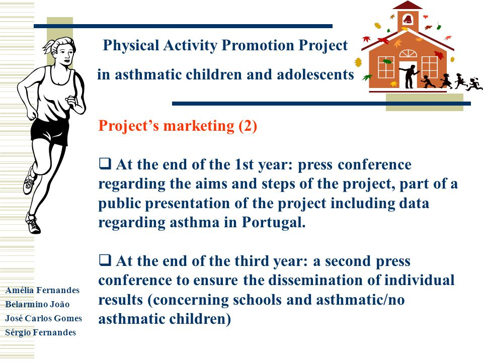 Physical Activity Promotion Project in asthmatic children and adolescents Amélia Fernandes Belarmino João José Carlos Gomes Sérgio Fernandes Projects