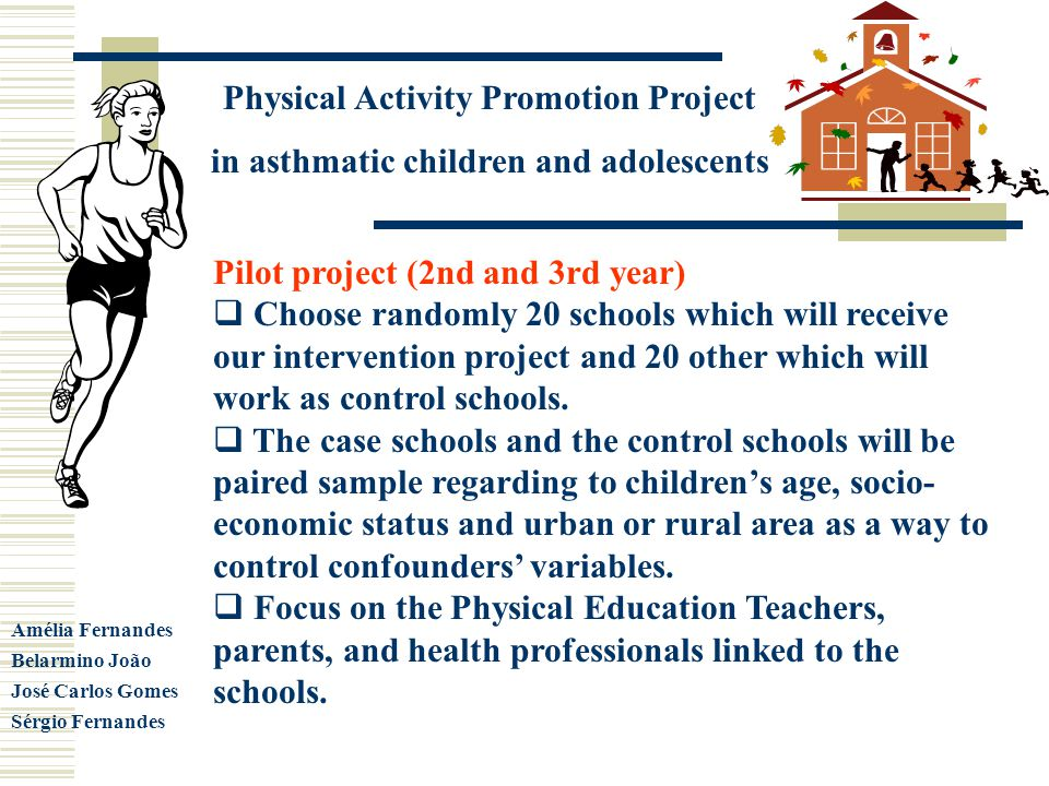 Physical Activity Promotion Project in asthmatic children and adolescents Amélia Fernandes Belarmino João José Carlos Gomes Sérgio Fernandes Pilot pro