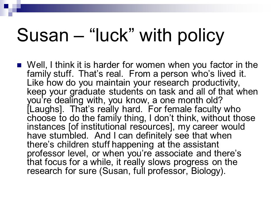 Susan – luck with policy Well, I think it is harder for women when you factor in the family stuff.