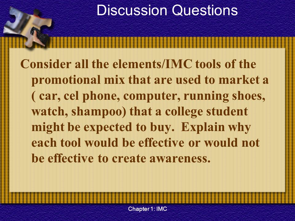 Chapter 1: IMC Discussion Questions Consider all the elements/IMC tools of the promotional mix that are used to market a ( car, cel phone, computer, r