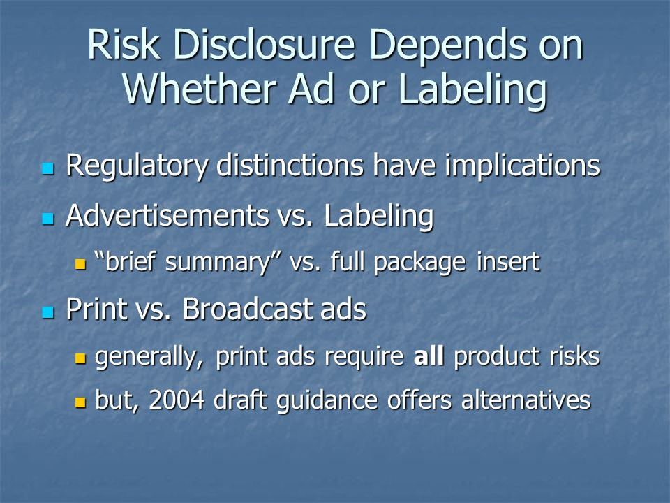 Risk Disclosure Depends on Whether Ad or Labeling Regulatory distinctions have implications Regulatory distinctions have implications Advertisements vs.
