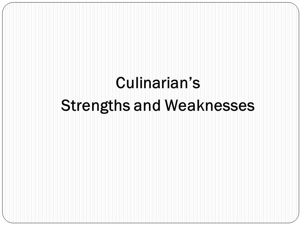 Culinarians Strengths and Weaknesses